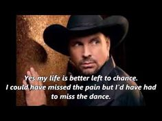 ▶ Garth Brooks - The Dance (With Lyrics) - YouTube.  This pretty song never fails to make me cry.  Love this.