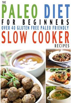 The Paleo Diet For Beginners Slow Cooker Recipe Book: Over 40 Gluten Free Everyday Essential Slow Cooker Paleo Recipes For Beginners or How To Get Started ... Diet (Kitchen Collection On Kindle) by CookNation, http://www.amazon.com/dp/B00CD79U0E/ref=cm_sw_r_pi_dp_3Td.rb0HNCF2Q