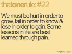 best learned through pain so when the situation arises again your stronger