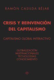 Este libro invita a compartir un recorrido por nuestro mundo económico, sumido en una crisis, cuya inusitada dureza y complejidad, es fuente de un profundo y amplio malestar, inestabilidad e incertidumbre, pero que paradójicamente, ofrece una nueva oportunidad para la reinvención del capitalismo.  http://www.tecno-libro.es/libros/crisis-y-reinvencion-del-capitalismo_89709 http://rabel.jcyl.es/cgi-bin/abnetopac?SUBC=BPSO&ACC=DOSEARCH&xsqf99=1804666+