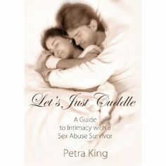 Reviewed by Mamta Madhavan for Readers' Favorite  Let's Just Cuddle: A Guide to Intimacy with a Sex Abuse Survivor by Petra King is about the challenges faced by sexually abused people in an intimate relationship. The book also speaks about the author's personal experiences as she shares with readers her healing process.  The book is an excellent guide for those who have been in a traumatic experience of sexual abuse. The author guides them to connect with their inner self, teaches them…