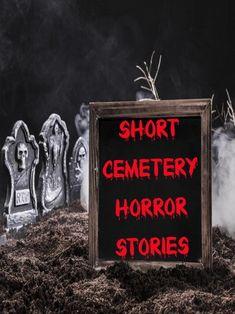Short Cemetery Horror Stories: Short Horror Stories