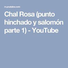 Chal Rosa (punto hinchado y salomón parte 1) - YouTube