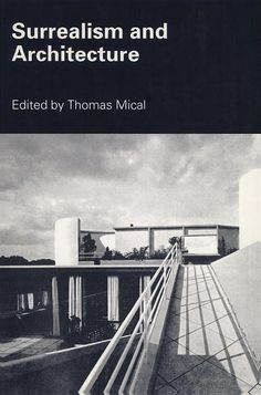 Surrealism and architecture   edited by Thomas Mical