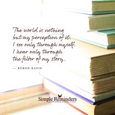 The world is nothing but my perception by Byron Katie with article by Kate Spencer