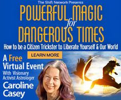 """This sounds amazing from so many perspectives. It really speaks to my soul.  Powerful Magic for Dangerous Times with Caroline Casey https://shiftnetwork.isrefer.com/go/pm/nursehealer/ Navigate uncertainty and change through accessing the power of mythological magic, unpredictable wisdom and trustworthy intuition. You have this power within you. This power comes alive in difficult circumstances, loves against all odds and is about aligning with nature's """"evolutionary ingenuity"""" ."""