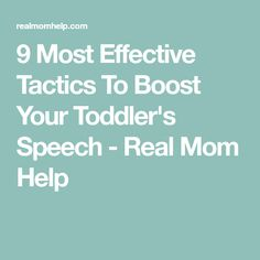 9 Most Effective Tactics To Boost Your Toddler's Speech - Real Mom Help