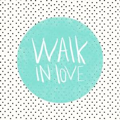 Walk in love motivational poster word art print black white inspirational quote motivationmonday quote of the day motivated type swiss wisdom happy fitspo inspirational quote