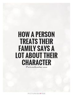 How a person treats their family says a lot about their character. Picture… - Zitate, - How a person treats their family says a lot about their character. Picture… – Zitate How a pe - Funny Quotes For Kids, Sad Quotes, Wisdom Quotes, Words Quotes, Great Quotes, Quotes To Live By, Motivational Quotes, Inspirational Quotes, Bad Family Quotes