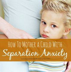Does your child scream, kick and cry when you leave her with someone else? Find out some ideas on how to mother that child!