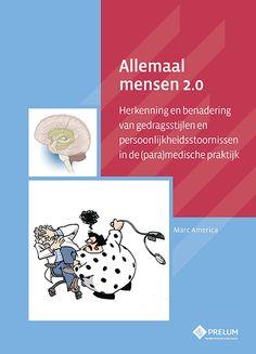 Allemaal mensen 2.0 : Herkenning en benadering van gedragsstijlen en persoonlijkheidsstoornissen in de (para)medische praktijk - Paul Kusters - #communicatie #gedragsstoornissen #persoonlijkheidsstoornissen - plaatsnr. 606.3 /284