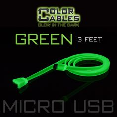 Glow in the Dark Charge & Sync Data Cable By Color Cables. Micro USB: GREEN (3 Feet) (GLOWING) ----- FEATURES: GLOW IN THE DARK: Photo-luminescencent EASY TO CONNECT: EXTRA STRONG & TOUGH: TANGLE PROOF: DIFFERENT COLORS: Blue, Red, Orange, Green, Purple, Grey & Pink DIFFERENT SIZES: 3 Feet & 6 Feet Apple Lightning For: iPhone, iPad, & iPod (New generation) Micro USB For Android, Windows, and Blackberry 30 Pin Dock For: iPhone, iPad, & iPod (old generation)