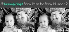 5 Suprisingly Useful Baby Items for Baby Number Two