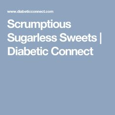 Scrumptious Sugarless Sweets | Diabetic Connect