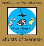Free, delightful apologetics for beginners. Wonderful voice-over ppts by Dr. Gerald Culley. Ghosts of Genesis – A Good Answers Apologetics. 7SistersHomeschool.com Presentation
