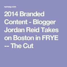 2014 Branded Content - Blogger Jordan Reid Takes on Boston in FRYE -- The Cut