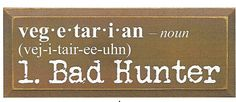 Country Marketplace - Vegetarian definition Bad Hunter Wood Sign, $34.99 (http://www.countrymarketplaces.com/products.php?product=Vegetarian-definition-Bad-Hunter-Wood-Sign/)