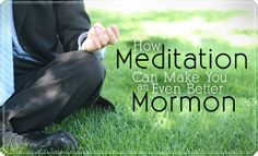 """How Meditation Can Make You an Even Better Mormon -  President David O. McKay said, """"Meditation is the language of the soul. . . . [It] is one of the most secret, most sacred doors through which we pass into the presence of the Lord."""""""