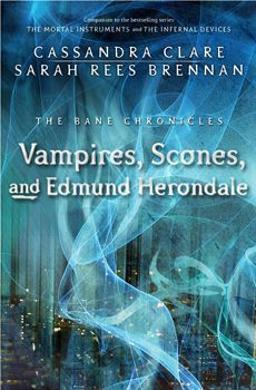 Vampires, Scones, and Edmund Herondale, by Cassandra Clare and Sarah Rees Brennan