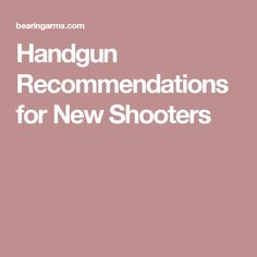 Handgun Recommendations for New Shooters