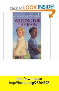Waiting for the Rain (9780553279115) Sheila Gordon , ISBN-10: 0553279114  , ISBN-13: 978-0553279115 ,  , tutorials , pdf , ebook , torrent , downloads , rapidshare , filesonic , hotfile , megaupload , fileserve