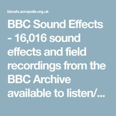 BBC Sound Effects - 16,016 sound effects and field recordings from the BBC Archive available to listen/download, licensed for personal, educational or research purposes - Research & Education Space