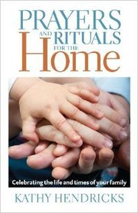 Prayer and Rituals for the Home by Kathy Hendricks