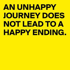 An unhappy journey does not lead to a happy ending.