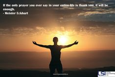 If the only prayer you ever say in your entire life is thank you, it will be enough.  - Meister Eckhart  #thankyou  www.livingsuccessfully.co