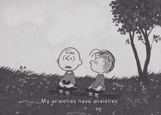 My anxieties have anxieties. :P ugh too true sometimes.