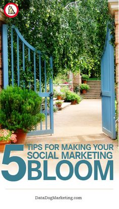 {5 Tips for Making Your Social Marketing Bloom} The garden door's open, come on in.  The door to the garden of social marketing is open, too.  There is no admission charge.  Do you have a green thumb?