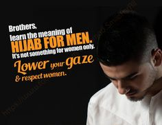 Brothers,  Learn the meaning of HIJAB FOR MEN.  It's not something for women only. LOWER you GAZE and RESPECT WOMEN.