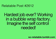 Post Relatable Teen Quotes | true job teen quotes relatable bubble wrap so relatable hardest job