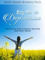 SAY NO TO DEPRESSION - Your Plan For Ultimate Success And Well-Being, an ebook by Anne-Marie Ronsen at Smashwords