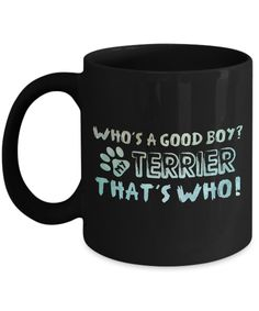 Who's a Good Boy My Terrier That's Who Coffee Mug - Funny Dog Owner & Pet Lover Gifts Boston Terrier For Sale, Yorkshire Terrier For Sale, Boston Terrier Names, Whippet Puppies, Shetland Sheepdog Puppies, Airedale Terrier, Grey Hound Dog, Gifts For Pet Lovers, Cairns
