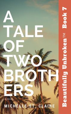 Book 7 -A Tale of Two Brothers - Beautifully Unbroken™ YA Series