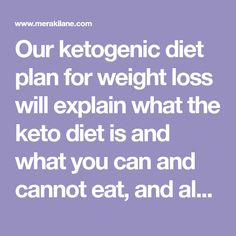 Our ketogenic diet plan for weight loss will explain what the keto diet is and what you can and cannot eat, and also includes a 7-day meal plan you'll love!
