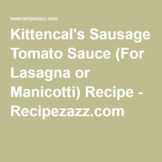 Kittencal's Sausage Tomato Sauce (For Lasagna or Manicotti) Recipe - Recipezazz.com