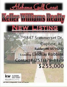 9847 Sommerset Dr. Daphne...MLS#219232...$255,000...4 Bed 3 Bath...This beautiful home has a lot to offer! 10 ft ceilings and treys, crown molding, hardwood floors, walk-in closets, granite countertops and stainless steel appliances. Split floor plan, guest suite, Large family room off of the kitchen leading to a huge screened in porch. Must see! Please Contact: Lindsay Robbins @ 251-379-1172
