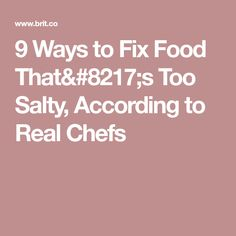 9 Ways to Fix Food That's Too Salty, According to Real Chefs