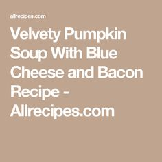 Velvety Pumpkin Soup With Blue Cheese and Bacon Recipe - Allrecipes ...