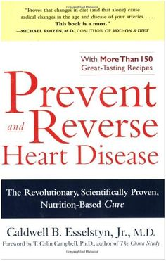 Prevent and Reverse Heart Disease: The Revolutionary, Scientifically Proven, Nutrition-Based Cure  by Caldwell B. Esselstyn Jr.