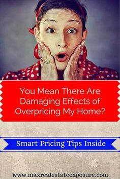 Why Do Some Real Estate Agents Routinely Take Overpriced Listings? See Why These Realtors Are Unprofessional. There Are Damaging Effects of Overpricing a Home