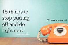 15 things to stop putting off and do right now, from phone calls to memory books