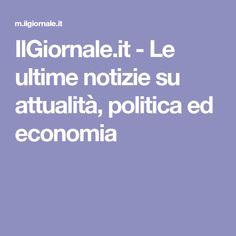 IlGiornale.it - Le ultime notizie su attualità, politica ed economia