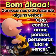 Começamos o dia usando alguns verbos: Orar, Confiar, Amar, Perdoar, Perseverar, Lutar e Vencer. Bom dia! ❤🙏