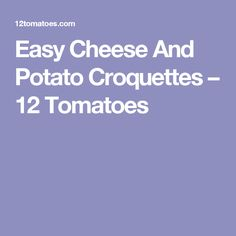 Easy Cheese And Potato Croquettes – 12 Tomatoes Lemon Drop Cookies, Potato Croquettes, Easy Cheese, Cheese Potatoes, Tomatoes, Cooking, Recipes, Kitchen, Cheesy Potatoes