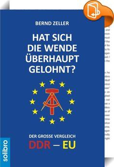 Hat sich die Wende überhaupt gelohnt?    ::  Hat sich die Wende überhaupt gelohnt? Ist die Entwicklung vom Gesellschaftssystem der DDR zu dem der EU eine Verbesserung? Aber ja! Nur ganz anders, als Sie in ihrer Gutgläubigkeit vielleicht vermuten mögen. Folgen Sie dem erfahrenen Satiriker, unnachgiebigen Kritiker und boshaften Karikaturisten Bernd Zeller beim großen Systemvergleich anlässlich des Jubiläums der Wiedervereinigung als Grundlage der europäischen Einigung. Denn ohne DDR wäre...