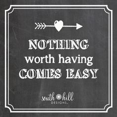Never Easy, but well worth it.