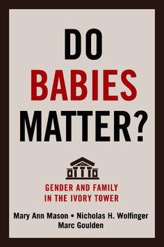 Do Babies Matter? Gender and Family in the Ivory Tower. Mary Ann Mason, Nicholas H. Wolfinger, Marc Goulden. UConn access.